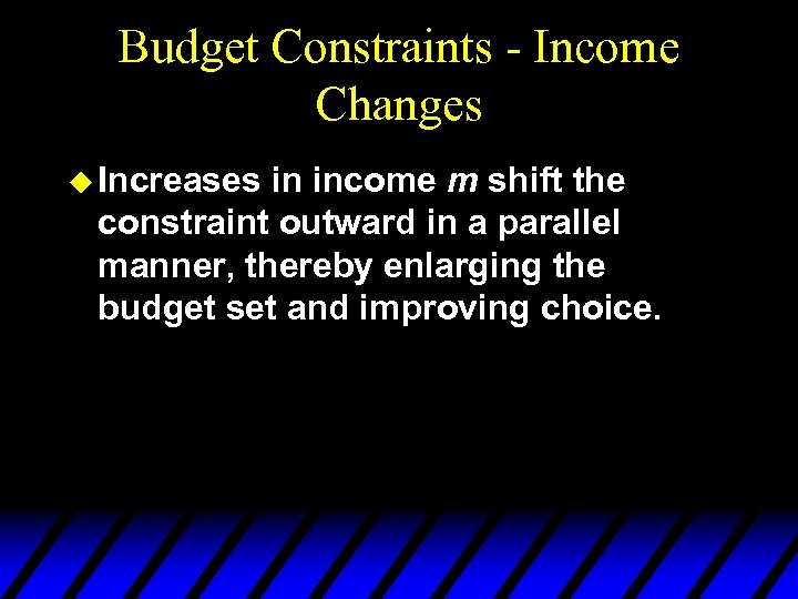 Budget Constraints - Income Changes u Increases in income m shift the constraint outward