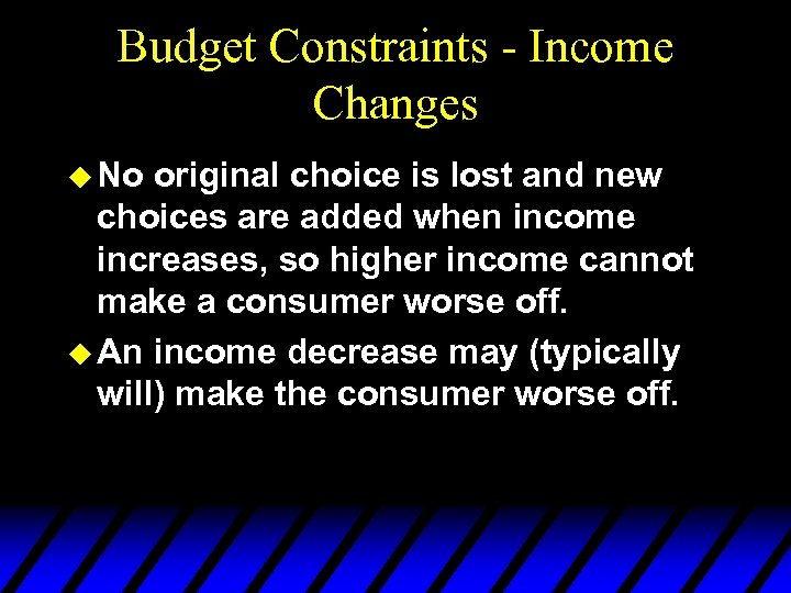 Budget Constraints - Income Changes u No original choice is lost and new choices
