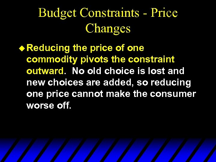 Budget Constraints - Price Changes u Reducing the price of one commodity pivots the