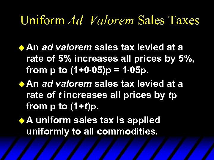Uniform Ad Valorem Sales Taxes u An ad valorem sales tax levied at a