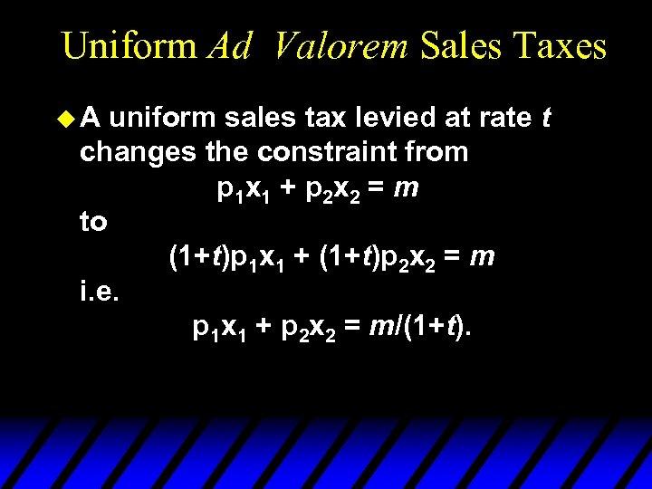 Uniform Ad Valorem Sales Taxes u. A uniform sales tax levied at rate t