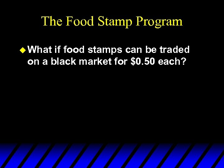 The Food Stamp Program u What if food stamps can be traded on a