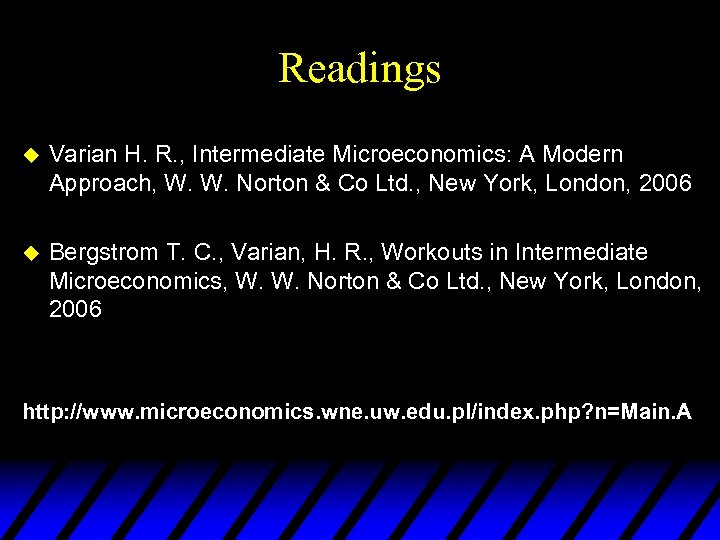 Readings u Varian H. R. , Intermediate Microeconomics: A Modern Approach, W. W. Norton