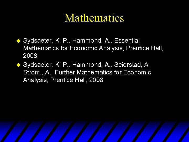 Mathematics u u Sydsaeter, K. P. , Hammond, A. , Essential Mathematics for Economic