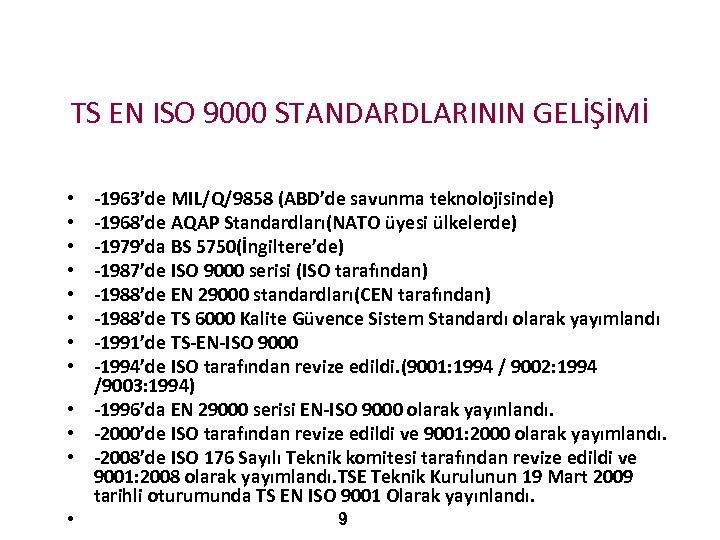 TS EN ISO 9000 STANDARDLARININ GELİŞİMİ -1963'de MIL/Q/9858 (ABD'de savunma teknolojisinde) -1968'de AQAP Standardları(NATO