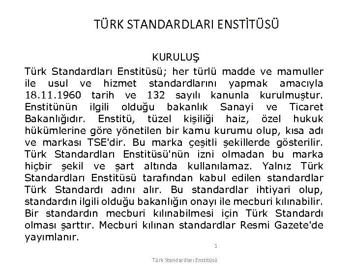 TÜRK STANDARDLARI ENSTİTÜSÜ KURULUŞ Türk Standardları Enstitüsü; her türlü madde ve mamuller ile usul
