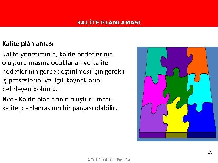 KALİTE PLANLAMASI Kalite plânlaması Kalite yönetiminin, kalite hedeflerinin oluşturulmasına odaklanan ve kalite hedeflerinin gerçekleştirilmesi