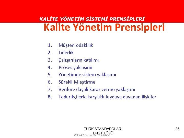 KALİTE YÖNETİM SİSTEMİ PRENSİPLERİ Kalite Yönetim Prensipleri 1. 2. 3. 4. 5. 6. 7.