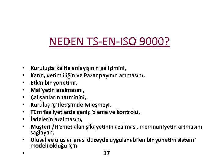 NEDEN TS-EN-ISO 9000? Kuruluşta kalite anlayışının gelişimini, Karın, verimliliğin ve Pazar payının artmasını, Etkin