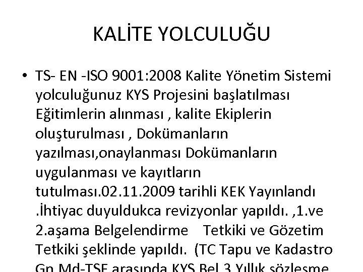 KALİTE YOLCULUĞU • TS- EN -ISO 9001: 2008 Kalite Yönetim Sistemi yolculuğunuz KYS Projesini