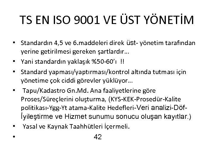 TS EN ISO 9001 VE ÜST YÖNETİM • Standardın 4, 5 ve 6. maddeleri