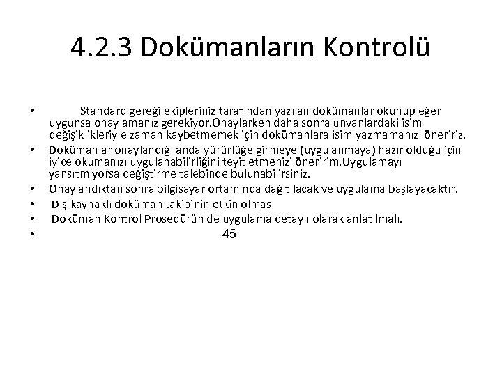 4. 2. 3 Dokümanların Kontrolü • • • Standard gereği ekipleriniz tarafından yazılan dokümanlar