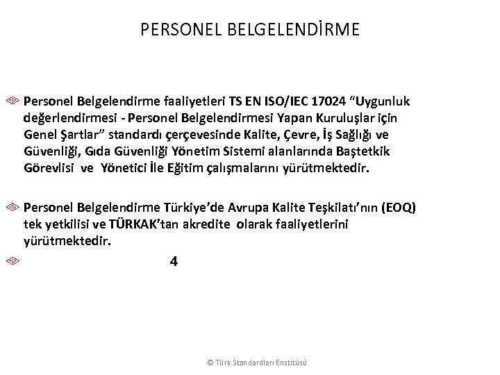 """PERSONEL BELGELENDİRME Personel Belgelendirme faaliyetleri TS EN ISO/IEC 17024 """"Uygunluk değerlendirmesi - Personel Belgelendirmesi"""