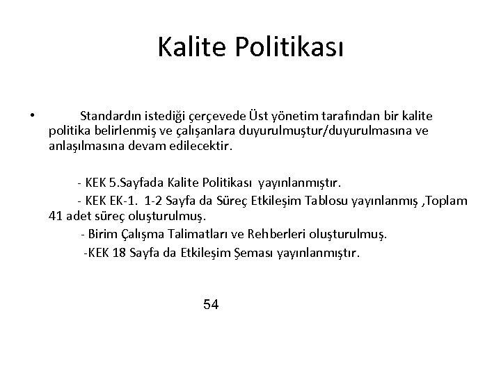 Kalite Politikası • Standardın istediği çerçevede Üst yönetim tarafından bir kalite politika belirlenmiş ve
