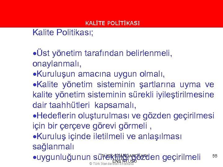 KALİTE POLİTİKASI Kalite Politikası; ·Üst yönetim tarafından belirlenmeli, onaylanmalı, ·Kuruluşun amacına uygun olmalı, ·Kalite