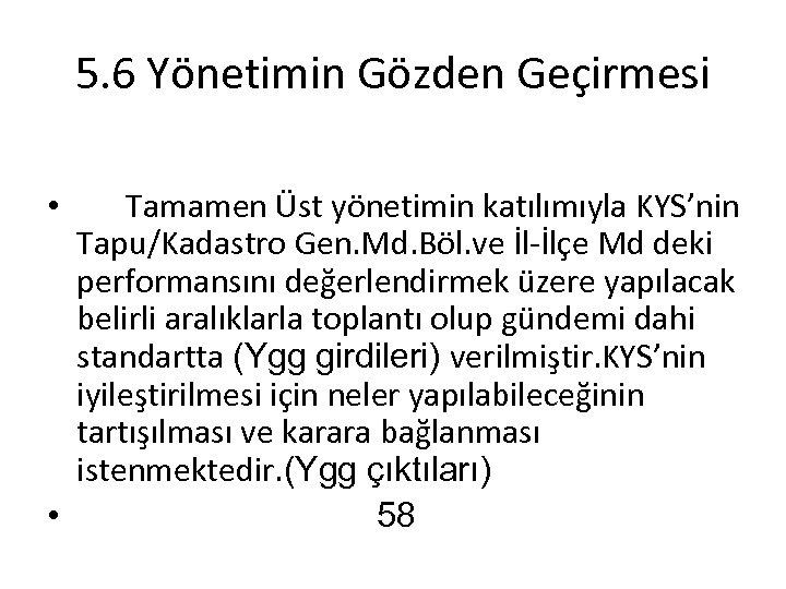 5. 6 Yönetimin Gözden Geçirmesi Tamamen Üst yönetimin katılımıyla KYS'nin Tapu/Kadastro Gen. Md. Böl.