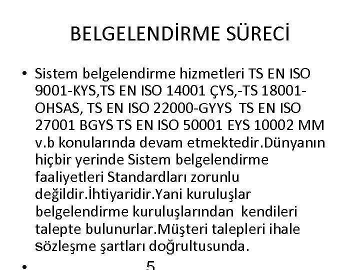 BELGELENDİRME SÜRECİ • Sistem belgelendirme hizmetleri TS EN ISO 9001 -KYS, TS EN ISO