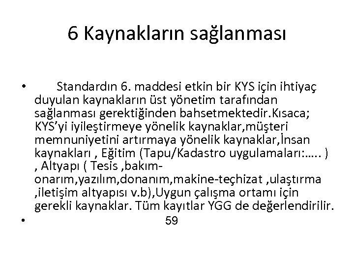 6 Kaynakların sağlanması • • Standardın 6. maddesi etkin bir KYS için ihtiyaç duyulan