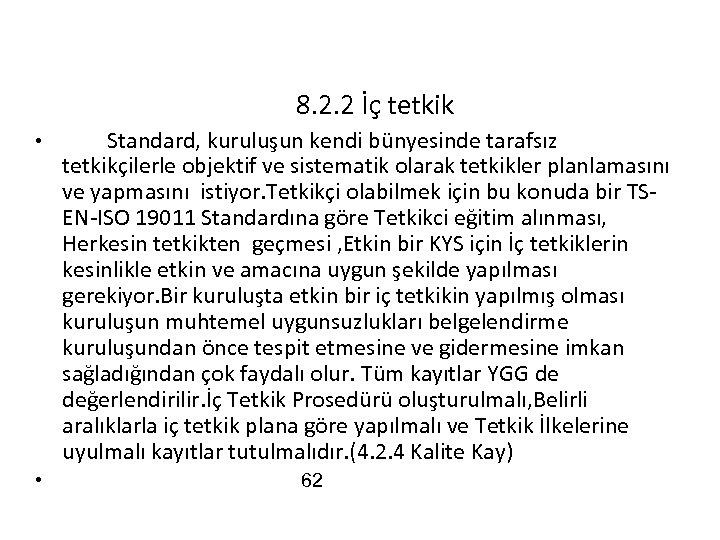 8. 2. 2 İç tetkik • • Standard, kuruluşun kendi bünyesinde tarafsız tetkikçilerle objektif