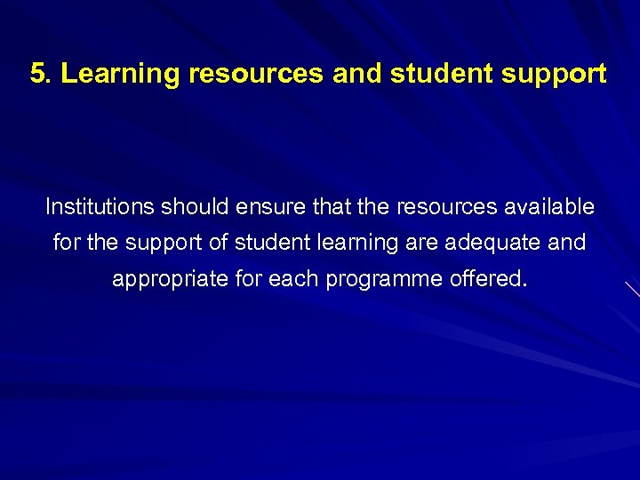 5. Learning resources and student support Institutions should ensure that the resources available for