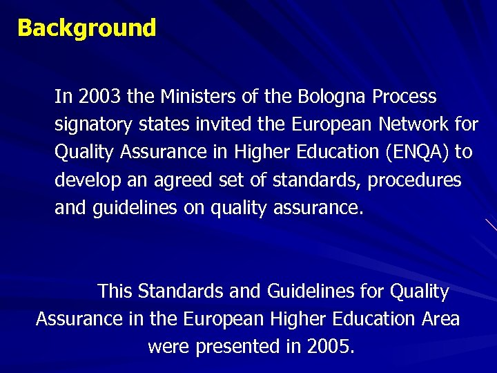Background In 2003 the Ministers of the Bologna Process signatory states invited the European