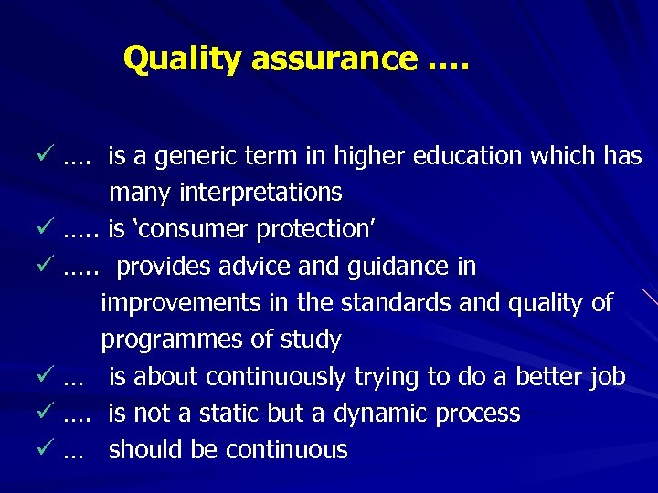 Quality assurance …. ü …. is a generic term in higher education which has