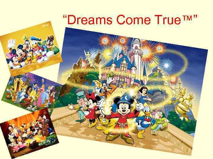 """""""Dreams Come True™"""""""