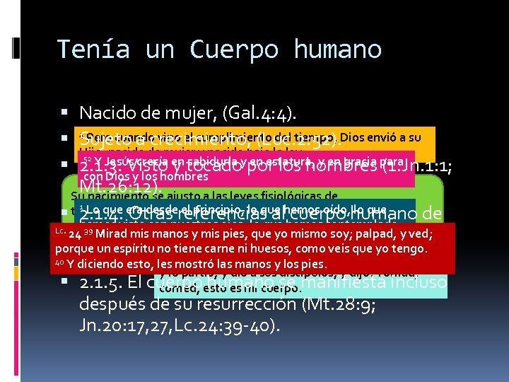 Tenía un Cuerpo humano Nacido de mujer, (Gal. 4: 4). 4 Pero cuando vino