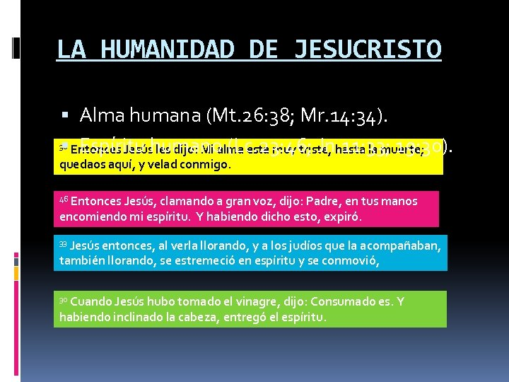 LA HUMANIDAD DE JESUCRISTO Alma humana (Mt. 26: 38; Mr. 14: 34). 38 Entonces