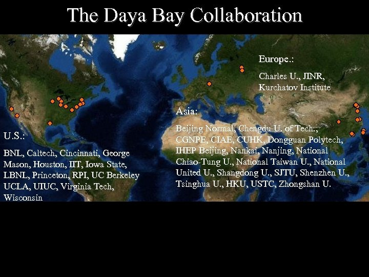 The Daya Bay Collaboration Europe. : Charles U. , JINR, Kurchatov Institute Asia: U.