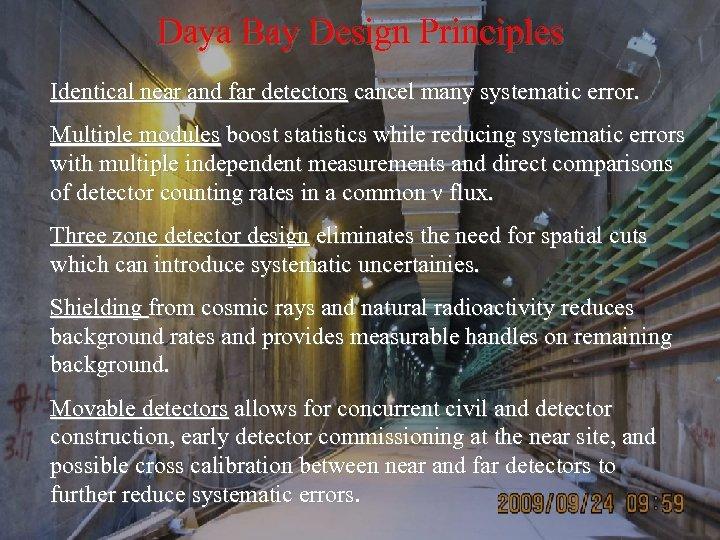 Daya Bay Design Principles Identical near and far detectors cancel many systematic error. Multiple