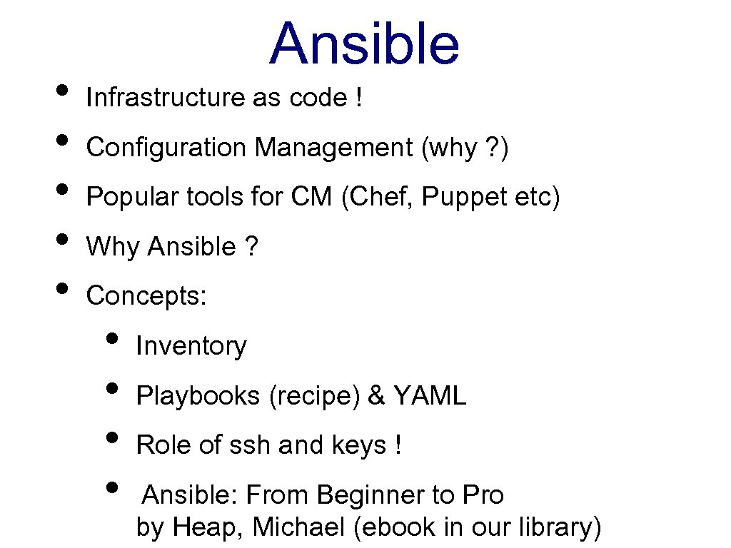 • • • Ansible Infrastructure as code ! Configuration Management (why ? )