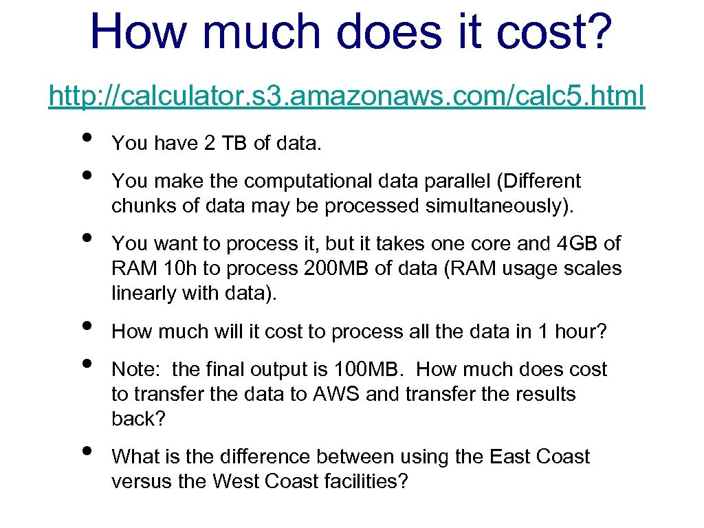 How much does it cost? http: //calculator. s 3. amazonaws. com/calc 5. html •