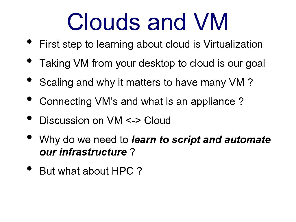 • • Clouds and VM First step to learning about cloud is Virtualization