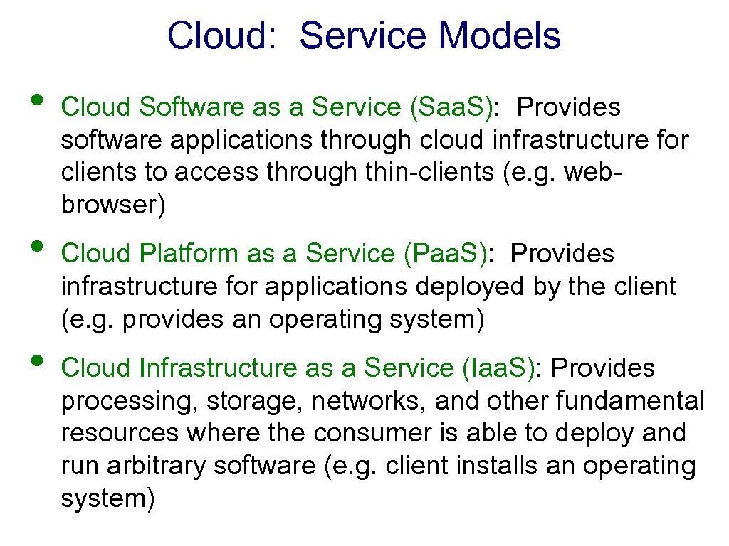 Cloud: Service Models • • • Cloud Software as a Service (Saa. S): Provides