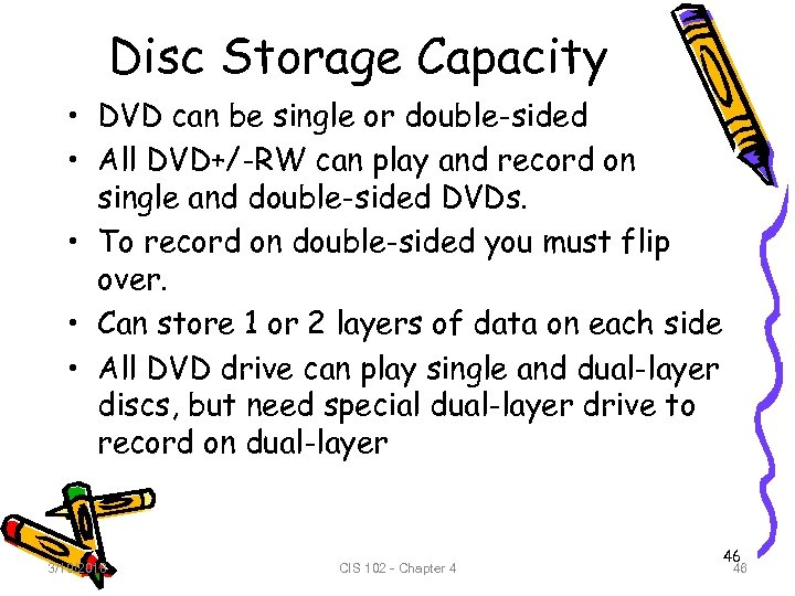 Disc Storage Capacity • DVD can be single or double-sided • All DVD+/-RW can