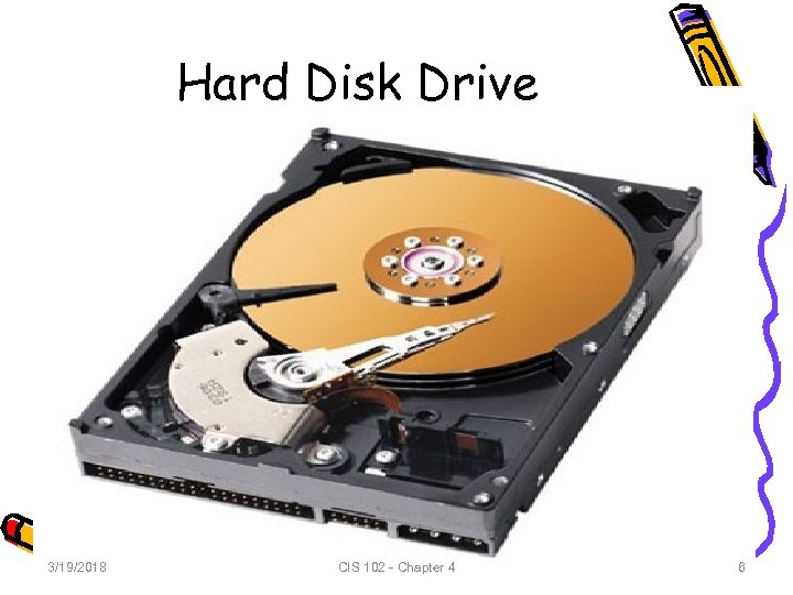 Hard Disk Drive 3/19/2018 CIS 102 - Chapter 4 6 6