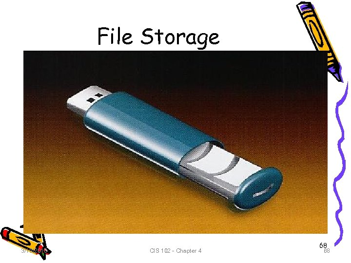 File Storage 3/19/2018 CIS 102 - Chapter 4 68 68