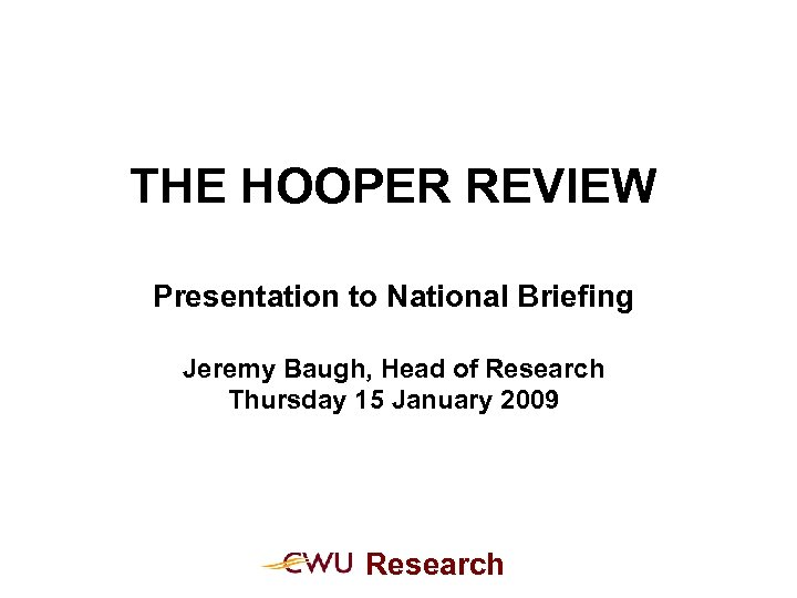 THE HOOPER REVIEW Presentation to National Briefing Jeremy Baugh, Head of Research Thursday 15