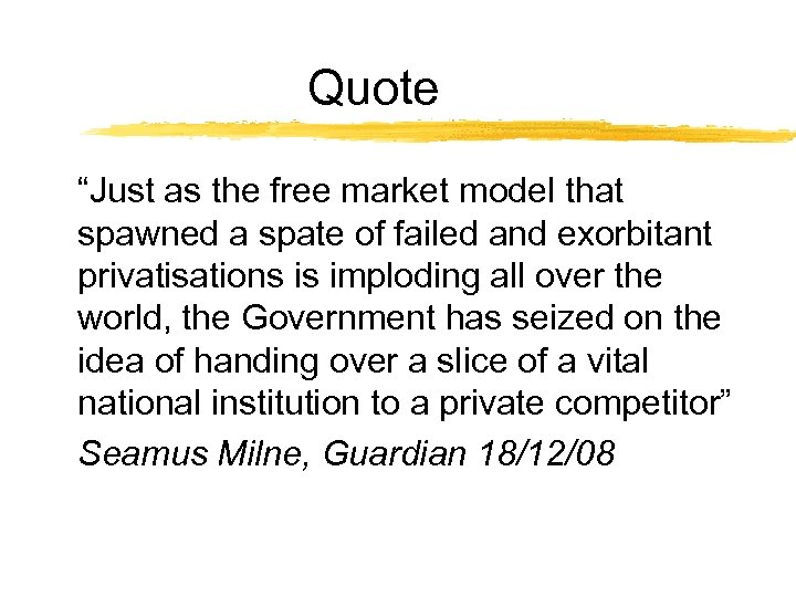 """Quote """"Just as the free market model that spawned a spate of failed and"""