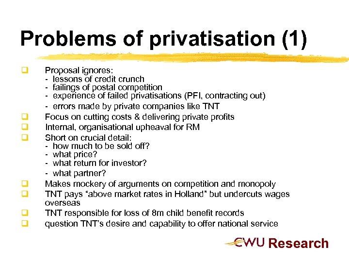 Problems of privatisation (1) q q q q Proposal ignores: - lessons of credit