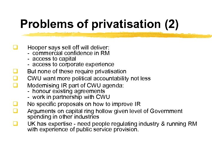 Problems of privatisation (2) q q q q Hooper says sell off will deliver:
