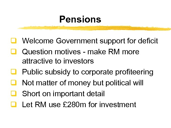 Pensions q Welcome Government support for deficit q Question motives - make RM more