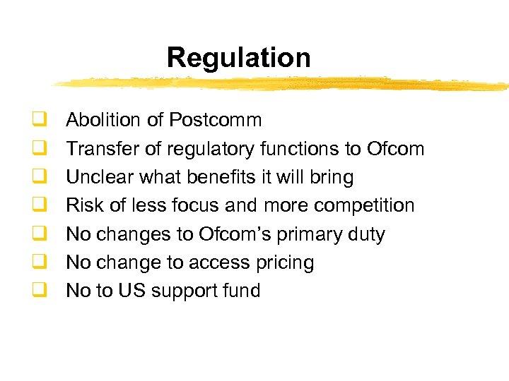 Regulation q q q q Abolition of Postcomm Transfer of regulatory functions to Ofcom