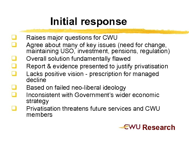 Initial response q q q q Raises major questions for CWU Agree about many