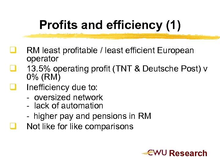Profits and efficiency (1) q q RM least profitable / least efficient European operator