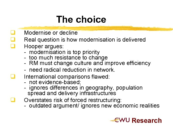 The choice q q q Modernise or decline Real question is how modernisation is