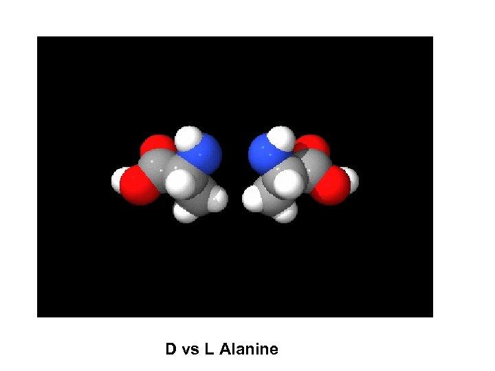 D vs L Alanine
