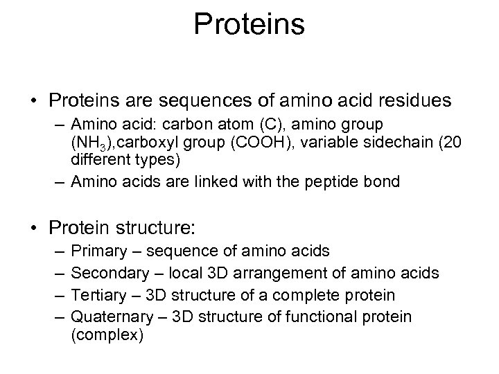 Proteins • Proteins are sequences of amino acid residues – Amino acid: carbon atom