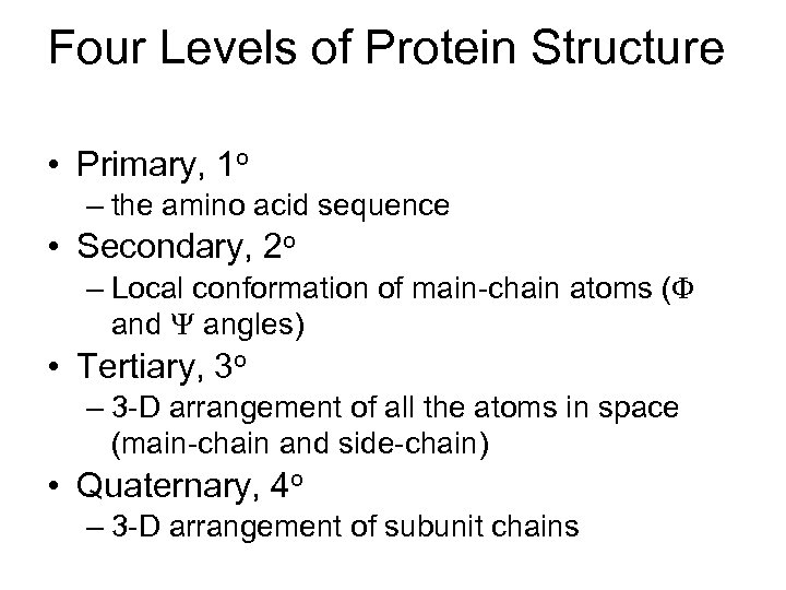 Four Levels of Protein Structure • Primary, 1 o – the amino acid sequence